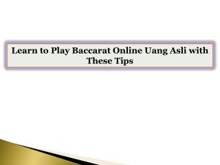 Learn to Play Baccarat Online Uang Asli with These Tips