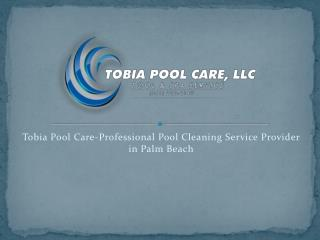 Tobia Pool Care-Professional Pool Cleaning Service Provider in Palm Beach `