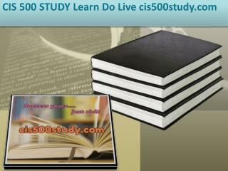 CIS 500 STUDY Learn Do Live/cis500study.com