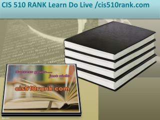 CIS 510 RANK Learn Do Live /cis510rank.com