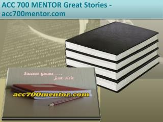 ACC 700 MENTOR Great Stories /acc700mentor.com