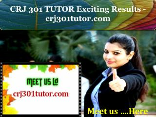 CRJ 301 TUTOR Exciting Results - crj301tutor.com
