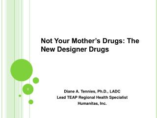 Not Your Mother's Drugs: The New Designer Drugs