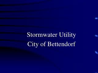 Stormwater Utility City of Bettendorf