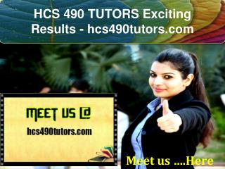 HCS 490 TUTORS Exciting Results / hcs490tutors .com