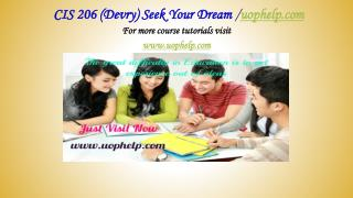 CIS 206 (Devry) Seek Your Dream /uophelp.com