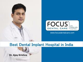 Dental Implants Specialist India - Focus Dental Treatments