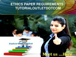 ETHICS PAPER REQUIREMENTS / TUTORIALOUTLETDOTCOM