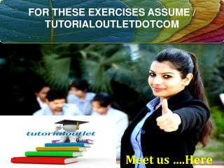 FOR THESE EXERCISES ASSUME / TUTORIALOUTLETDOTCOM