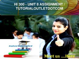 HI 300 - UNIT 8 ASSIGNMENT / TUTORIALOUTLETDOTCOM