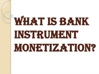 Few Options Available for Monetizing your Bank Instrument
