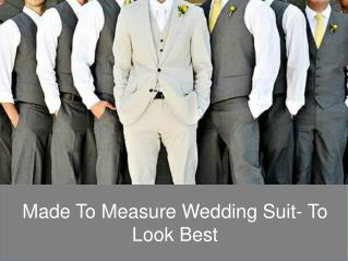 Made to Measure Wedding Suit- To Look Best