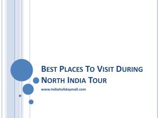 Best Places To Visit During North India Tour