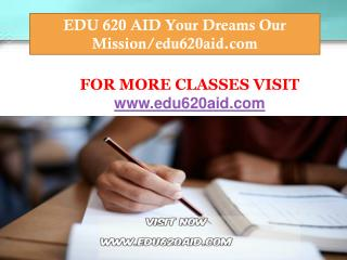EDU 620 AID Your Dreams Our Mission/edu620aid.com
