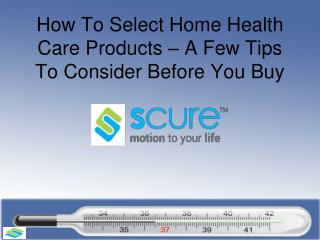 How To Select Home Health Care Products – A Few Tips To Consider Before You Buy