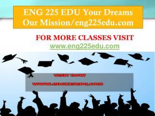 ENG 225 EDU Your Dreams Our Mission/eng225edu.com