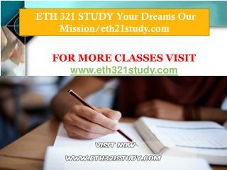 ETH 321 STUDY Your Dreams Our Mission/eth21study.com