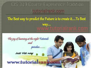 CIS 319 Course Experience Tradition /tutorialrank.com