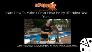 Learn How To Make a Great Pizza Pie by ilFornino New York