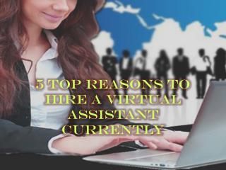 5 Top reasons to hire a Virtual Assistant Currently