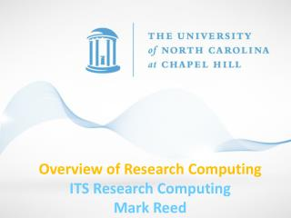 Overview of Research Computing  ITS Research Computing Mark Reed