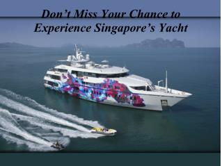 Don't miss your chance to experience Singapore's yacht