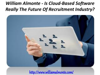William Almonte - Is Cloud-Based Software Really The Future Of Recruitment Industry?