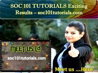 SOC 101 TUTORIALS Exciting Results – soc101tutorials.com