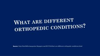 What are different orthopedic conditions?