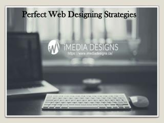 Perfect Web Designing Strategies