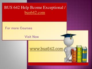 BUS 642 Help Bcome Exceptional / bus642.com