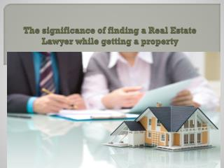 The significance of finding a Real Estate Lawyer while getting a property