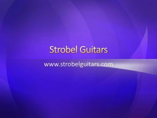 Strobel Guitars - www.strobelguitars.com