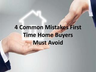 4 Common Mistakes First Time Home Buyers Must Avoid