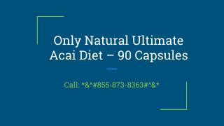 Call *&^#855-873-8363#^&* Only Natural Ultimate Acai Diet – 90 Capsules