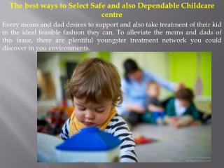 The best ways to Select Safe and also Dependable Childcare centre