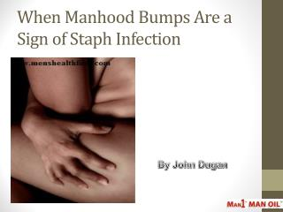 When Manhood Bumps Are a Sign of Staph Infection