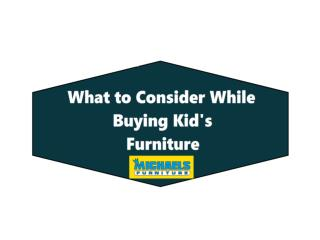 What to Consider While Buying Kids Furniture