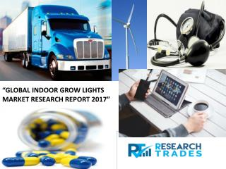 Indoor Grow Lights Market Growth Report 2017 (North America, Europe And Asia-Pacific, South America, Middle East And Afr