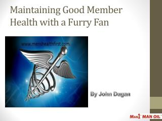 Maintaining Good Member Health with a Furry Fan