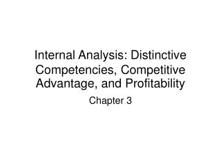 Internal Analysis: Distinctive Competencies, Competitive Advantage, and Profitability