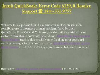 Intuit QuickBooks Error Code 6129, 0 Resolve Support ? 1844-551-9757
