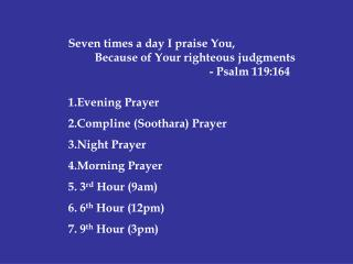 Seven times a day I praise You,          Because of Your righteous judgments  				- Psalm 119:164