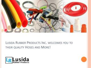 Lusida Rubber Products Inc. welcomes you to their quality Hoses and More!