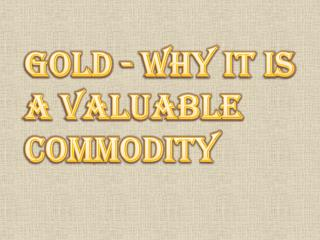 Why Gold is a Valuable Commodity?