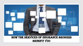 How the Services of Insurance Brokers Benefit You