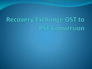 Recovery Exchange OST to PST Conversion