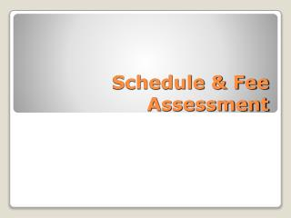 Schedule & Fee Assessment