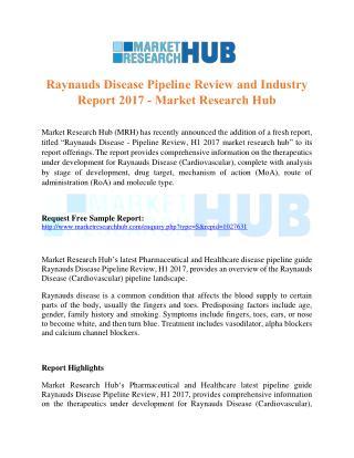 Raynauds Disease Pipeline Review and Industry Report 2017 - Market Research Hub