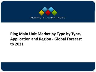 Ring Main Unit Market by Type, Application, Technology and Global Forecasts to 2020